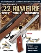 The Gun Digest Book of .22 Rimfire - Rifles·Pistols·Ammunition ebook by James E. House