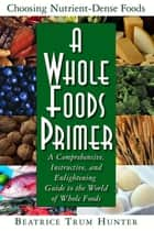 A Whole Foods Primer ebook by Beatrice Trum Hunter