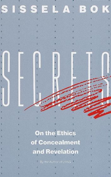 Secrets - On the Ethics of Concealment and Revelation ebook by Sissela Bok