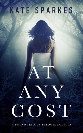 At Any Cost (A Bound Trilogy Prequel Novella) - Bound Trilogy ebook by Kate Sparkes