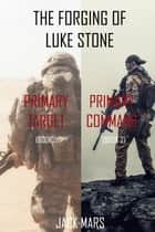 The Forging of Luke Stone Bundle: Primary Target (#1) and Primary Command (#2) ebook by Jack Mars