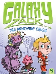 The Annoying Crush ebook by Ray O'Ryan,Jason Kraft