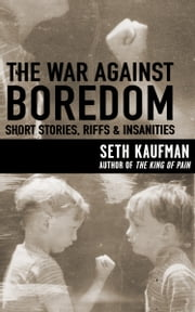 The War Against Boredom - Short Stories, Riffs, Insanities ebook by Seth Kaufman