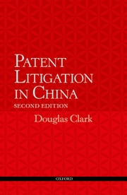 Patent Litigation in China 2e ebook by Douglas Clark