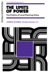 The Limits of Power: The Politics of Local Planning Policy ebook by Blowers, A.