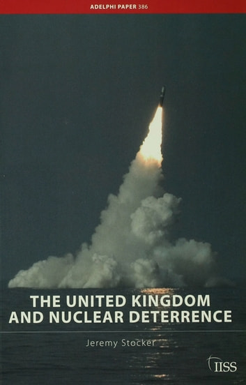 The United Kingdom and Nuclear Deterrence ebook by Jeremy Stocker