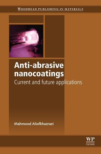 Anti-Abrasive Nanocoatings - Current and Future Applications ebook by M Aliofkhazraei