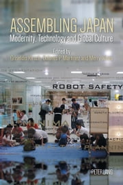 Assembling Japan - Modernity, Technology and Global Culture ebook by Griseldis Kirsch,Dolores P. Martinez,Merry White