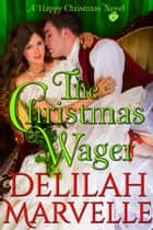 The Christmas Wager ebook by Delilah Marvelle