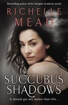 Succubus Shadows - Urban Fantasy 電子書 by Richelle Mead