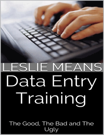 Data Entry Training The Good The Bad And The Ugly Ebook Di Leslie