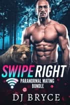 Swipe Right: Paranormal Mating Bundle ebook by DJ Bryce