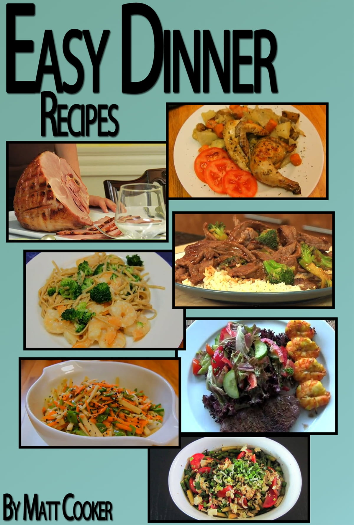 Easy Dinner Recipes How To Prepare Great Dinners For Your Loved