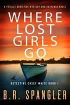 Where Lost Girls Go - A totally addictive mystery and suspense novel ebook by