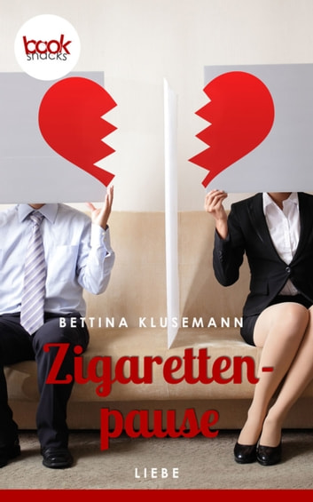 Zigarettenpause - booksnacks (Kurzgeschichte, Liebe, Drama) ebook by Bettina Klusemann