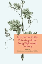 Life Forms in the Thinking of the Long Eighteenth Century ebook by Keith Baker,Jenna  Gibbs