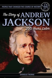 People that Changed the Course of History: The Story of Andrew Jackson 250 Years After His Birth ebook by Danielle Thorne