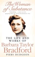 The Woman of Substance: The Life and Work of Barbara Taylor Bradford ebook by Piers Dudgeon