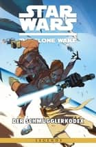 Star Wars: The Clone Wars (zur TV-Serie), Band 16 - Der Schmugglerkodex ebook by Justin Aclin,Eduardo Ferrara