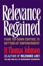 Relevance Regained ebook by H. Thomas Johnson