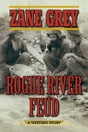Rogue River Feud - A Western Story ebook by Zane Grey