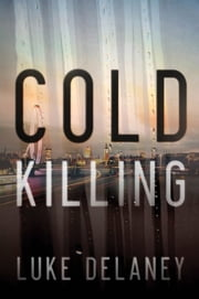 Cold Killing - A Novel ebook by Luke Delaney
