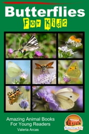 Butterflies For Kids: Amazing Animal Books For Young Readers ebook by ValeriaArcas1