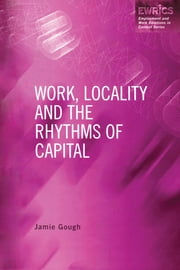 Work, Locality and the Rhythms of Capital ebook by Jamie Gough
