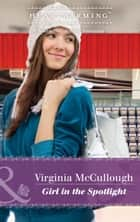 Girl In The Spotlight (Mills & Boon Heartwarming) eBook by Virginia McCullough