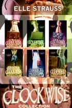 The Clockwise Collection - All Six Books - Young Adult Time Travel Romances ebook by Elle Strauss
