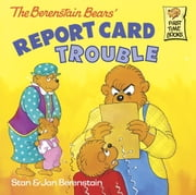 The Berenstain Bears' Report Card Trouble ebook by Stan Berenstain,Jan Berenstain