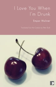 I Love You When I'm Drunk ebook by Empar Moliner,Peter Bush (translator)