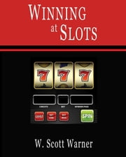 Winning at Slots! ebook by W. Scott Warner