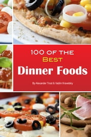 100 of the Best Dinner Foods ebook by Alexander Trost/Vadim Kravetsky