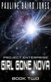 Girl Gone Nova - Project Enterprise 2 ebook by Pauline Baird Jones