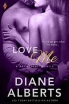 Love Me ebook by Diane Alberts