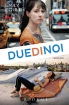 Due di noi eBook by Emily Gould