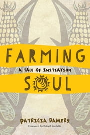 Farming Soul - A Tale of Initiation ebook by Patricia Damery