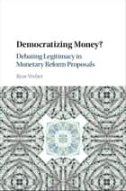 Democratizing Money? - Debating Legitimacy in Monetary Reform Proposals ebook by Beat Weber