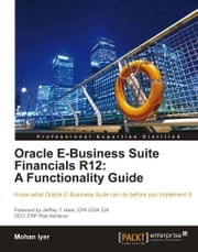 Oracle E-Business Suite Financials R12: A Functionality Guide ebook by Mohan Iyer