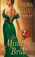 His Mistletoe Bride ebook by Vanessa Kelly