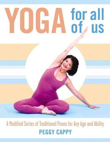 Yoga for All of Us - A Modified Series of Traditional Poses for Any Age and Ability ebook by Peggy Cappy