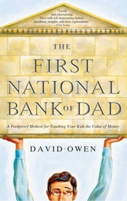 The First National Bank of Dad - The Best Way to Teach Kids About Money ebook by David Owen