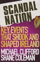 Scandal Nation ebook by Mick Clifford,Shane Coleman