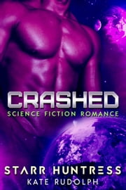 Crashed - Science Fiction Romance ebook by Kate Rudolph,Starr Huntress