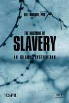 The Doctrine of Slavery - An Islamic Institution ebook by Bill Warner