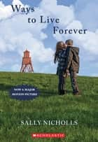 Ways To Live Forever ebook by Sally Nicholls