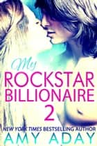 My Rockstar Billionaire 2 (Billionaire Romance #2) - Billionaire Romance, #2 ebook by Amy Aday