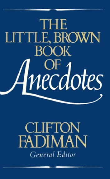 The Little, Brown Book of Anecdotes ebook by Clifton Fadiman