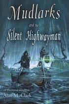 Mudlarks and the Silent Highwayman ebook by